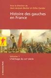 Histoire des gauches en France - Tome 1 L'héritage du XIXème siècle Tome 1