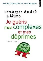 Je guéris mes complexes et mes déprimes de Christophe Andre