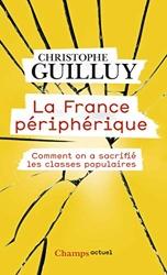 La France périphérique - Comment on a sacrifié les classes populaires de Christophe Guilluy