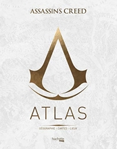 Atlas Assassin's Creed - Géographie, cartes, lieux de Guillaume Delalande
