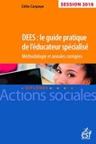 DEES - Le guide pratique de l'éducateur spécialisé. Méthodologie et annales corrigées, session 2018: Méthodologie et annales corrigées, session 2018
