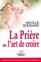 La Prière ou l'art de croire de Neville Goddard