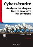 Cybersécurité - 6e éd. - Analyser les risques, mettre en oeuvre les solutions - Analyser les risques, mettre en oeuvre les solutions