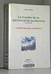 Le trouble de la personnalité borderline - L'état limite d'Alain Tortosa