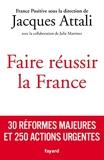 Faire réussir la France - 30 Réformes Majeures Et 250 Actions Urgentes