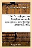 L'Art de conjuguer, ou Simples modèles de conjugaisons pour tous les verbes de la langue française