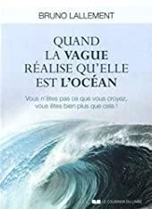 Quand la vague réalise qu'elle est l'océan de Bruno Lallement