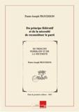 Du principe fédératif etde lanécessitédereconstituerleparti delarévolution / parP.-J. Proudhon [Edition de 1863] - Chapitre.com - Impression à la demande - 01/01/2014