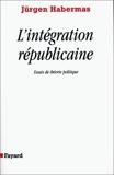 L'INTEGRATION REPUBLICAINE. Essais de théorie politique by Jürgen Habermas (1998-10-07) - Fayard (1998-10-07) - 07/10/1998