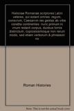 Historiae Romanae scriptores Latini veteres, qvi extant omnes - Regvm, consvlvm, Caesarvm res gestas ab vrbe condita continentes: nunc primum in vnum redacti corpus, duobus tomis distinctum, copiosissimoque non rerum modo ...
