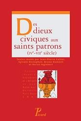 Des dieux civiques aux saints patrons (IVe-VIIe siècle) de Jean-Pierre Caillet