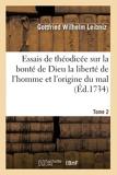 Essais de théodicée sur la bonté de Dieu la liberté de l'homme et l'origine du mal (Ed.1734) - Hachette Livre BNF - 01/01/2017