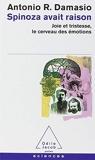 spinoza avait raison ; joie et tristesse, le cerveau des emotions by ANTONIO R. DAMASIO(2005-04-20) - ODILE JACOB (�DITIONS) - 01/01/2005