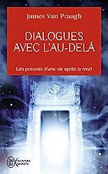 Dialogues avec l'au-delà - Les preuves d'une vie après la mort de James Van Praagh