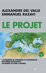 Le Projet - La stratégie de conquête et d'infiltration des frères musulmans en France et dans le monde d'Alexandre Del Valle