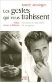 Ces gestes qui vous trahissent 2008 de Joseph MESSINGER ( 24 avril 2008 ) - FIRST (24 avril 2008) - 24/04/2008