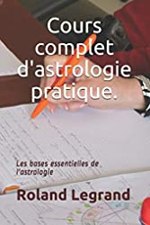 Cours complet d'astrologie pratique - Selon ABLAS de Roland Legrand
