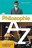La philosophie de A à Z (nouvelle édition) Les auteurs, les oeuvres et les notions en philo
