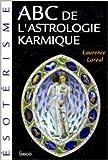 ABC de l'astrologie karmique de Laurence Larzul ( 31 mars 1998 ) - Grancher; Édition Jacques Grancher (31 mars 1998) - 31/03/1998