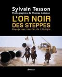 L'or noir des steppes - Voyage aux sources de l'énergie by Sylvain Tesson(2007-09-03) - Arthaud - 01/01/2007