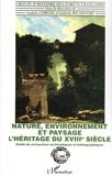 Nature, environnement et paysage - L'héritage du XVIIIè siècle - Guide de recherches archivistiques et bibliographiques
