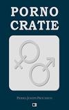 Pornocratie - Ou les Femmes dans les temps modernes - CreateSpace Independent Publishing Platform - 16/05/2018