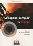 Le sapeur-pompier et le juge - Recueil de jurisprudences annotées