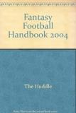 Fantasy Football Handbook 2004 [Paperback] by The Huddle - 01/01/2004