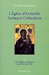 L'Eglise d'Antioche syrienne orthodoxe - Tome 2 Une Eglise trinitaire (2) de Claude Guérillot