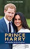 Prince Harry - La biographie de l'enfant terrible de la couronne d'Angleterre