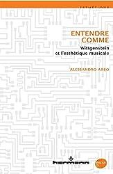 Entendre comme - Wittgenstein et l'esthétique musicale d'Alessandro Arbo
