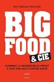 Big Food & Cie - Comment la recherche du profit à tout prix nuit à notre santé