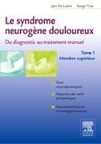 Le syndrome neurogène douloureux - Du diagnostic au traitement manuel, tome 1 - Membre supérieur