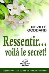 Ressentir... voilà le secret ! de Neville Goddard