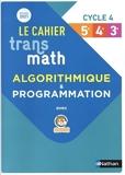 Transmath - Cahier d'algorithmique - Cycle 4 - 2021 - Cycle 4 - 5e/4e/3e - Edition 2021