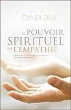 Le pouvoir spirituel de l'empathie - Développez vos dons intuitifs pour instaurer des rapports compatissants