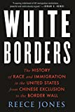 White Borders - The History of Race and Immigration in the United States from Chinese Exclusion to the Border Wall