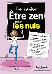 Le cahier - Etre zen pour les Nuls - Être zen pour les Nuls de Cindy CHAPELLE