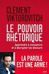 Le Pouvoir rhétorique - Apprendre à convaincre et à décrypter les discours de Clément Viktorovitch