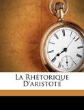 La Rhetorique D'Aristote - Nabu Press - 09/09/2011