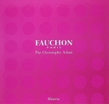 Fauchon Paris (French Edition) by Christophe Adam (2013) Hardcover - French and European Publications Inc
