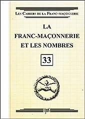 La franc-maçonnerie et les nombres - Livret 33 de . Collectif