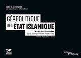 Géopolitique de l'état islamique - 40 fiches illustrées pour comprendre le monde