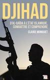 Djihad - D'Al-Qaïda à l'Etat islamique, combattre et comprendre