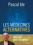 Les médecines alternatives - Des clés pour discerner