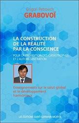 La construction de la réalité par la conscience pour la prévention des catastrophes... de Grigori Petrovich Grabovoï