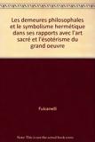 Les demeures philosophales et le symbolisme hermétique dans ses rapports avec l'art sacré et l'ésotérisme du grand oeuvre - J.J.Pauvert