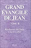 Grand Évangile De Jean - Tome 8, Révélations Du Christ À Jacob Lorber