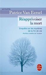 Réapprivoiser la mort - Avènement des soins palliatifs et recherches sur les derniers instants en France, entre 1977 et 2000 de Patrice Van Eersel