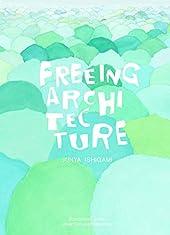 Freeing Architecture de Junya Ishigami